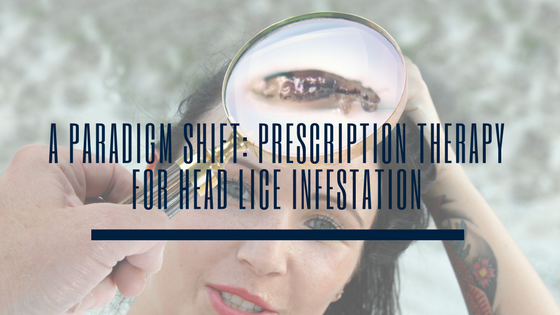 A Paradigm Shift: Prescription Therapy for Head Lice Infestation