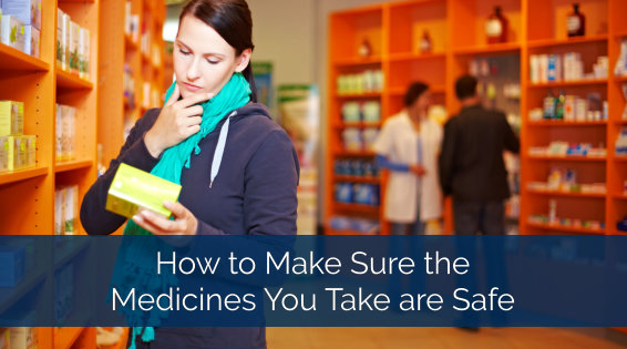 How to Make Sure the Medicines You Take are Safe